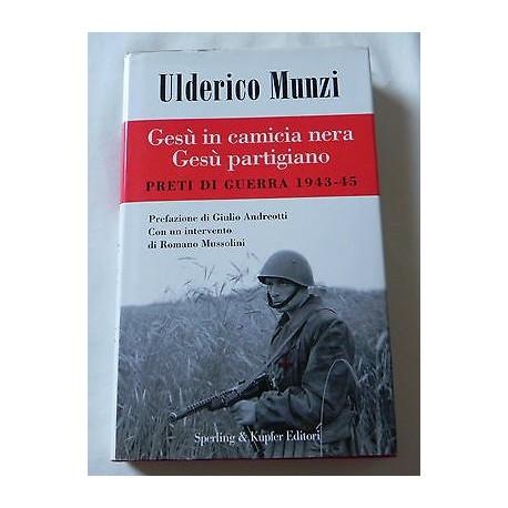 GESU' IN CAMICIA NERA GESU' PARTIGIANO PRETI DI GUERRA 1943-45 LIBRO U. MUNZI