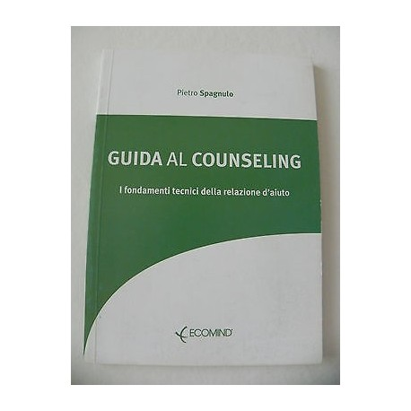 GUIDA AL COUNSELING I FONDAMENTI TECNICI DELLA RELAZIONE D'AIUTO LIBRO ECOMIND