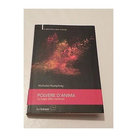 POLVERE D'ANIMA LA MAGIA DELLA COSCIENZA LIBRO NICHOLAS HUMPHREY - LE SCIENZE